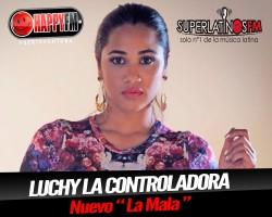 """Luchy """"La que Controla"""", nos presenta LA MALA, conozcamosla."""