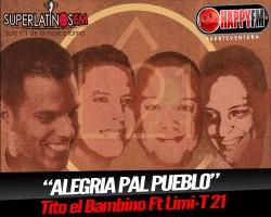 """Tito el Bambino ft Limi-T 21 """"Alegria pal Pueblo"""""""