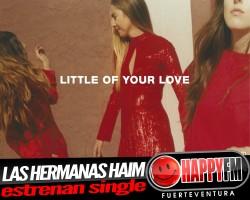 "Las hermanas Haim estrenan ""Little Of Your Love"""