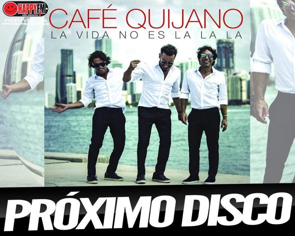 """""""La vida no es la la la"""" es el título del próximo disco de Café Quijano"""