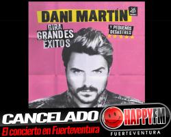 CANCELADO el concierto de Dani Martín en Fuerteventura