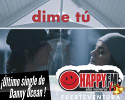 ¿Has escuchado «Dime Tú»? Es el single más reciente de Danny Ocean que estará de concierto por nuestro país