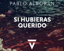 """""""Si Hubieras Querido""""es el nuevo single de Pablo Alborán, primer adelanto de su nuevo álbum, """"Vértigo"""""""