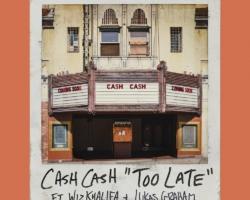 «Too Late» es lo último de Cash Cash junto a Wiz Khalifa & Lukas Graham