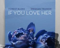 Foster Blakk publica una nueva versión del tema «If You Love Her» junto a Meghan Trainor
